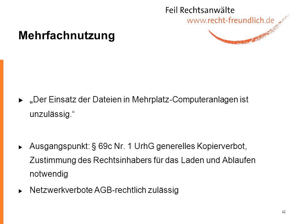 42 Mehrfachnutzung Der Einsatz der Dateien in Mehrplatz-Computeranlagen ist unzulässig. Ausgangspunkt: § 69c Nr. 1 UrhG generelles Kopierverbot, Zusti