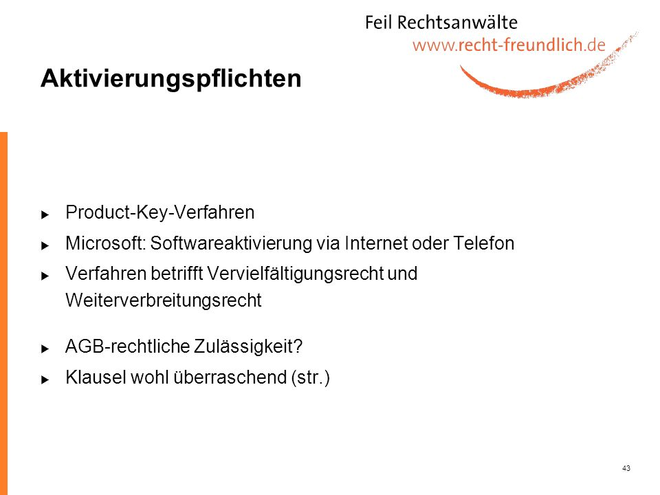 43 Aktivierungspflichten Product-Key-Verfahren Microsoft: Softwareaktivierung via Internet oder Telefon Verfahren betrifft Vervielfältigungsrecht und