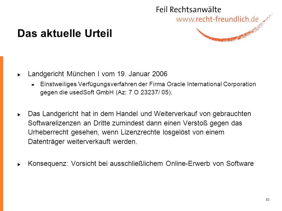 53 Das aktuelle Urteil Landgericht München I vom 19. Januar 2006 Einstweiliges Verfügungsverfahren der Firma Oracle International Corporation gegen di