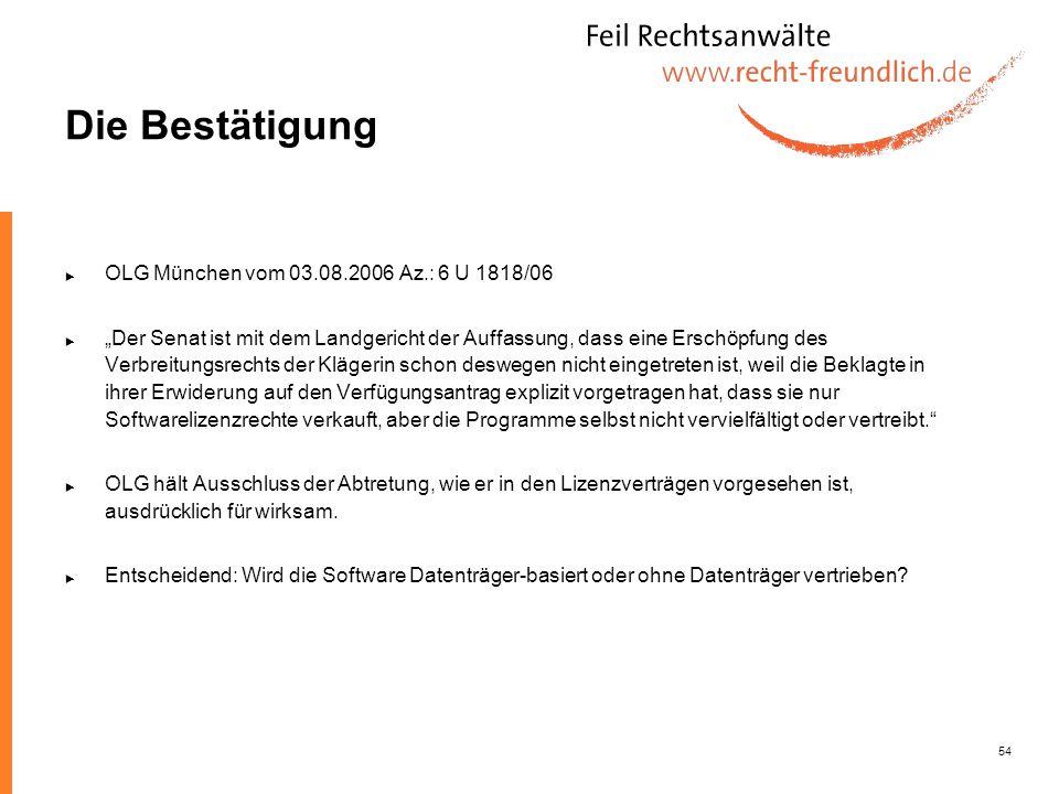 54 Die Bestätigung OLG München vom 03.08.2006 Az.: 6 U 1818/06 Der Senat ist mit dem Landgericht der Auffassung, dass eine Erschöpfung des Verbreitung