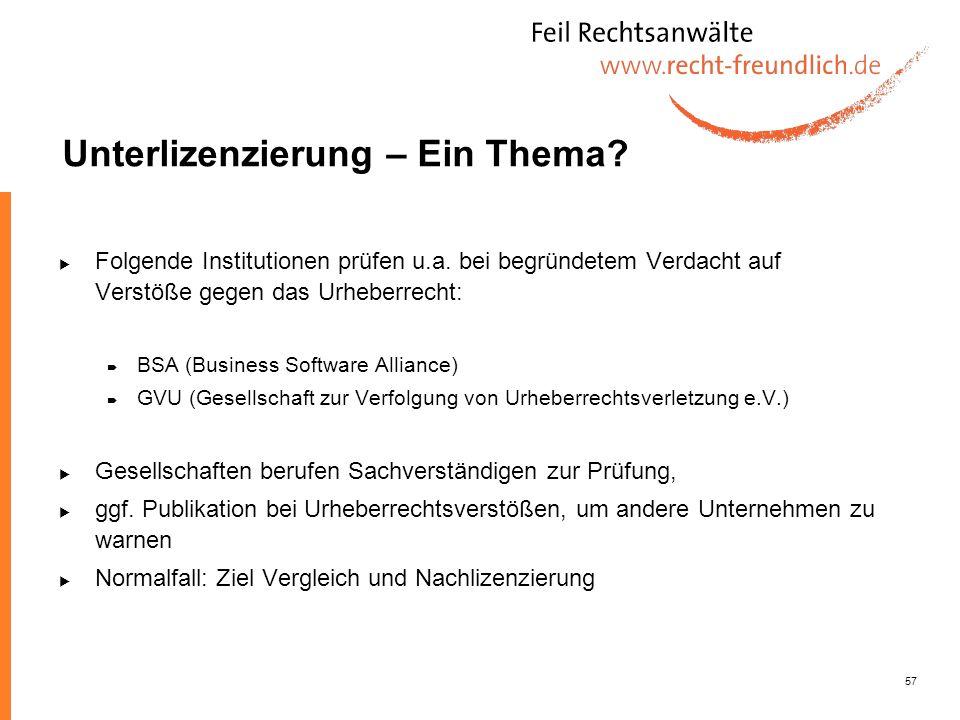57 Unterlizenzierung – Ein Thema? Folgende Institutionen prüfen u.a. bei begründetem Verdacht auf Verstöße gegen das Urheberrecht: BSA (Business Softw