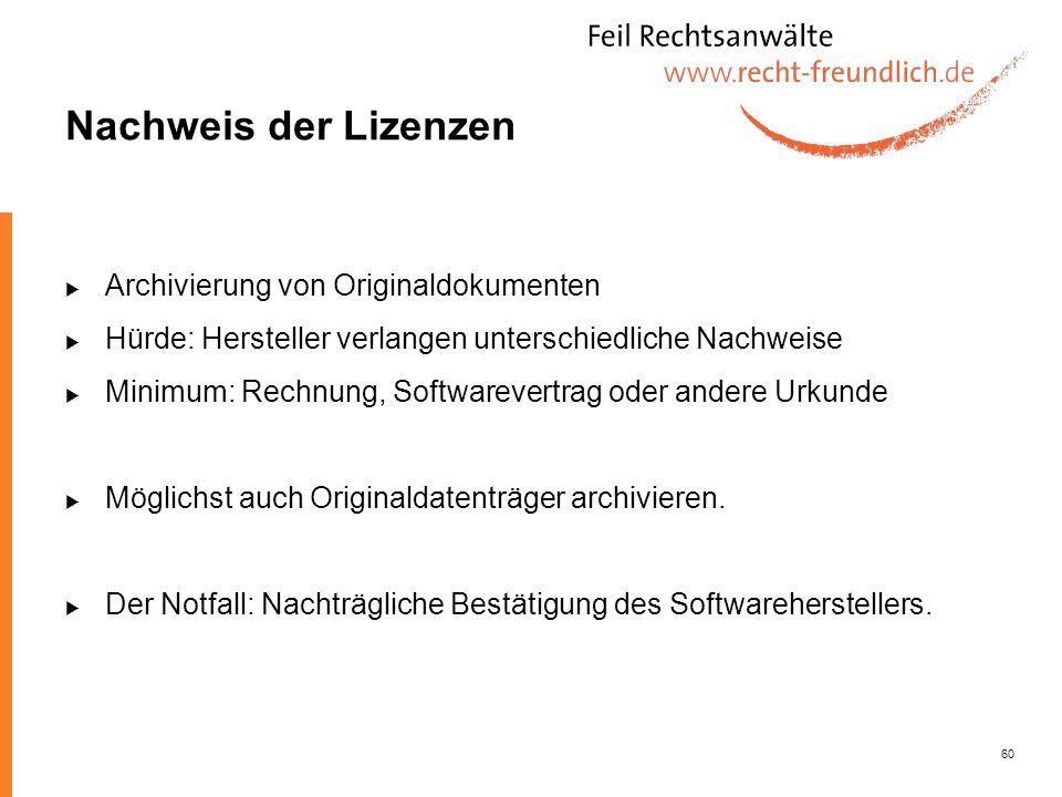 60 Nachweis der Lizenzen Archivierung von Originaldokumenten Hürde: Hersteller verlangen unterschiedliche Nachweise Minimum: Rechnung, Softwarevertrag
