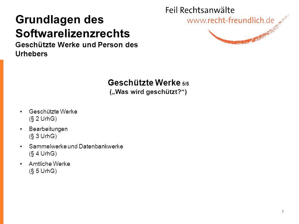 7 Geschützte Werke (§ 2 UrhG) Bearbeitungen (§ 3 UrhG) Sammelwerke und Datenbankwerke (§ 4 UrhG) Amtliche Werke (§ 5 UrhG) Geschützte Werke 5/5 (Was w