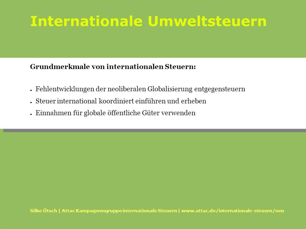 Internationale Umweltsteuern Silke Ötsch | Attac Kampagnengruppe internationale Steuern | www.attac.de/internationale-steuern/neu Grundmerkmale von in