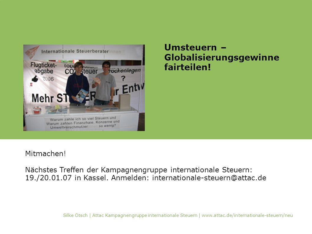 Mitmachen! Nächstes Treffen der Kampagnengruppe internationale Steuern: 19./20.01.07 in Kassel. Anmelden: internationale-steuern@attac.de Umsteuern –