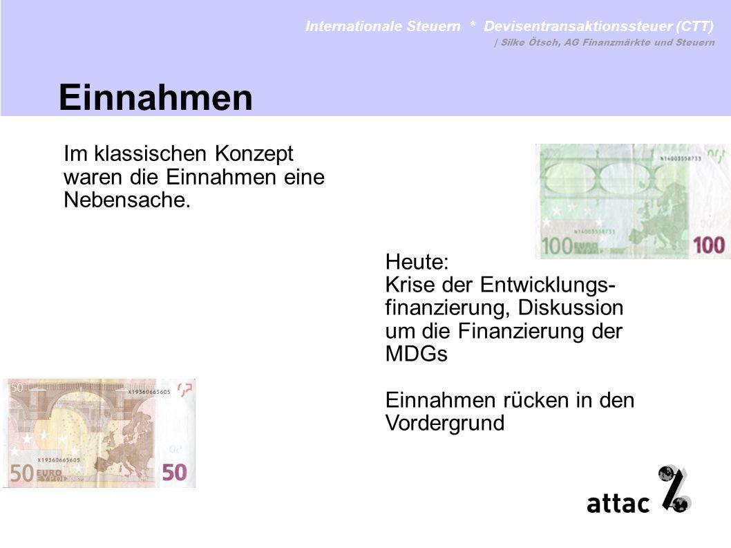 Im klassischen Konzept waren die Einnahmen eine Nebensache. Internationale Steuern * Devisentransaktionssteuer (CTT) Einnahmen www.attac.de/internatio