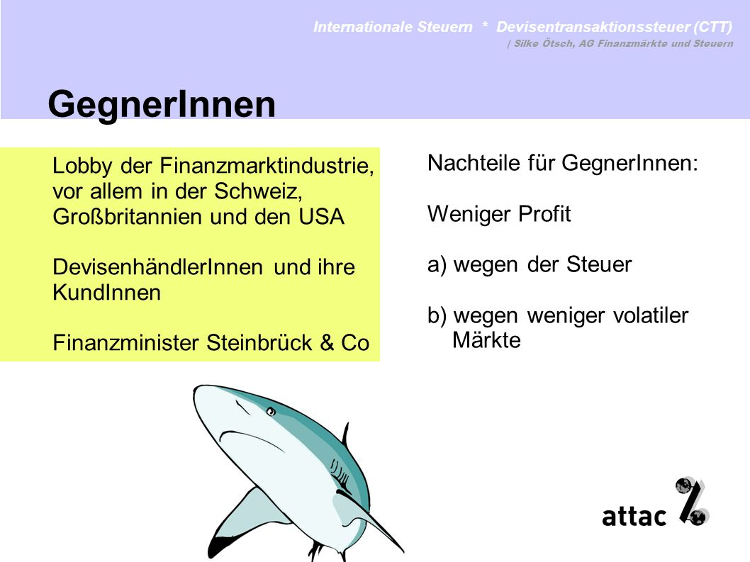 Internationale Steuern * Devisentransaktionssteuer (CTT) www.attac.de/internationale-steuernwww.attac.de/internationale-steuern | Silke Ötsch, AG Fina