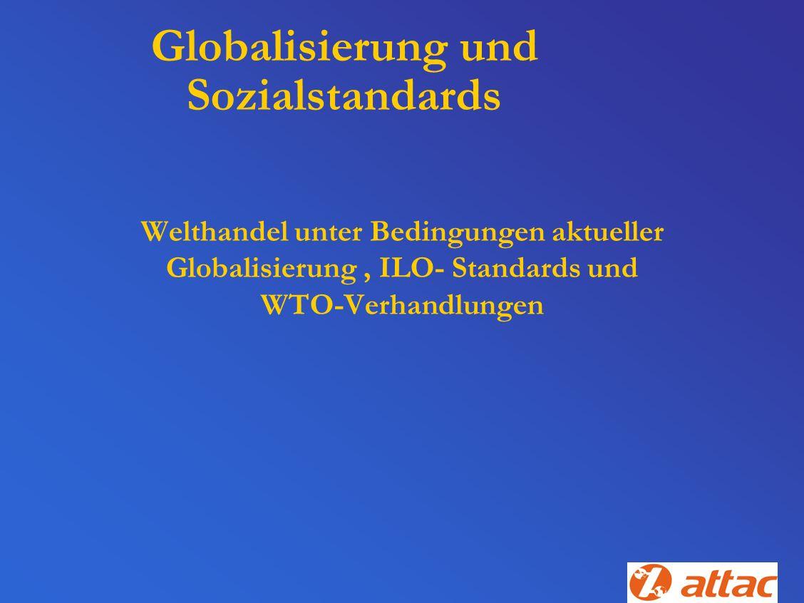 Globalisierung und Sozialstandards Welthandel unter Bedingungen aktueller Globalisierung, ILO- Standards und WTO-Verhandlungen