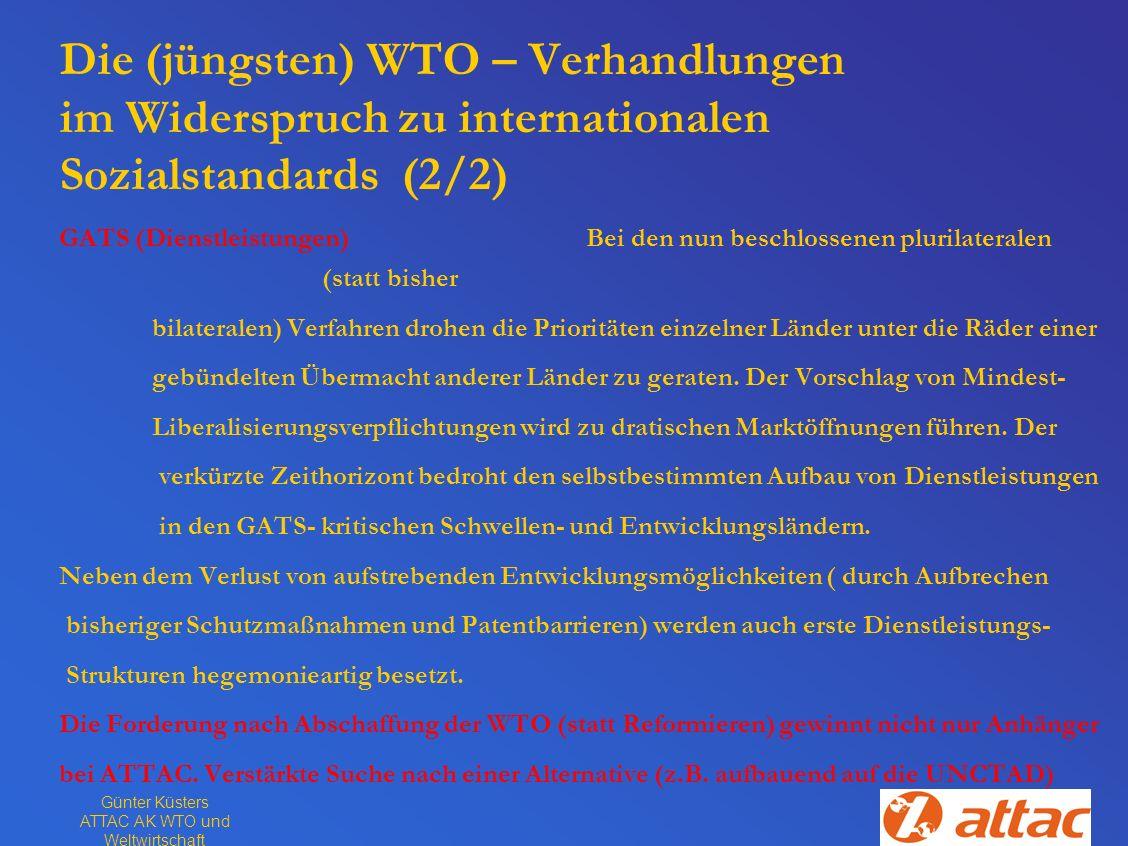 Günter Küsters ATTAC AK WTO und Weltwirtschaft Die (jüngsten) WTO – Verhandlungen im Widerspruch zu internationalen Sozialstandards (2/2) GATS (Dienst