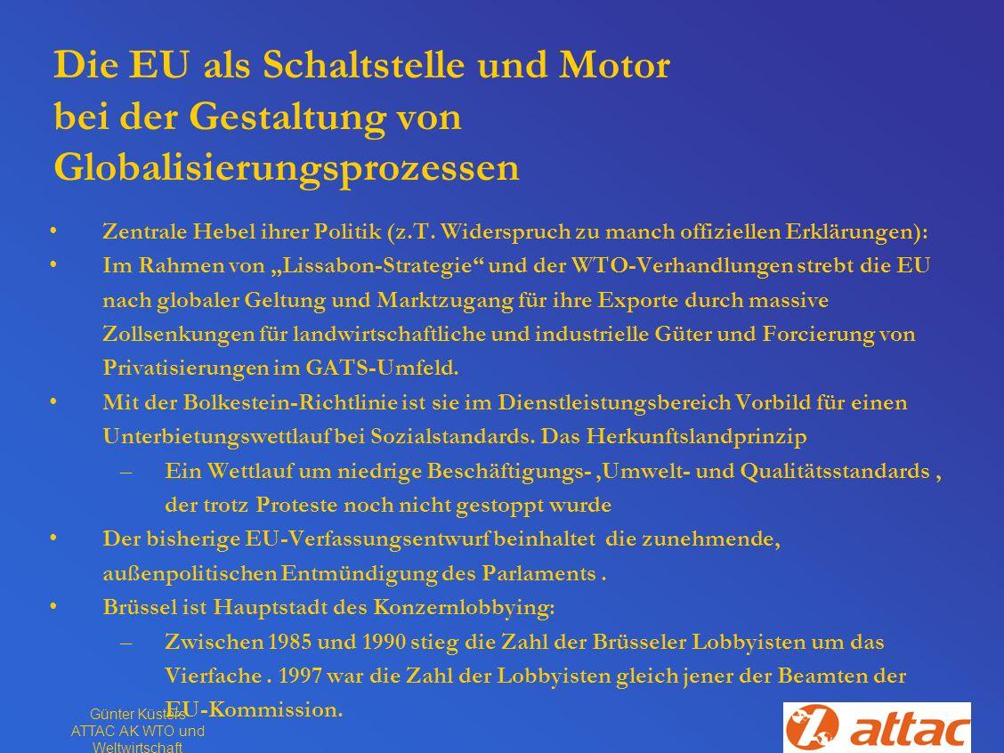 Günter Küsters ATTAC AK WTO und Weltwirtschaft Die EU als Schaltstelle und Motor bei der Gestaltung von Globalisierungsprozessen Zentrale Hebel ihrer