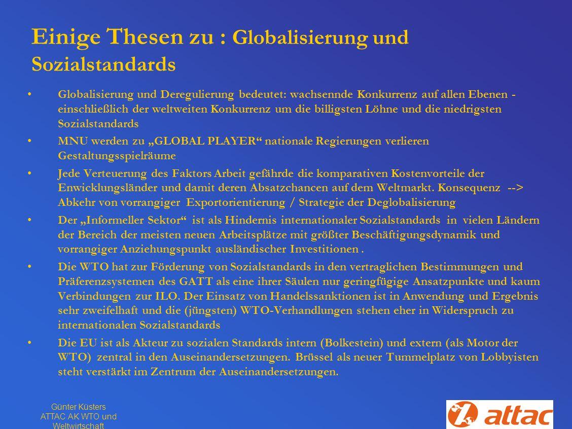 Günter Küsters ATTAC AK WTO und Weltwirtschaft Einige Thesen zu : Globalisierung und Sozialstandards Globalisierung und Deregulierung bedeutet: wachse