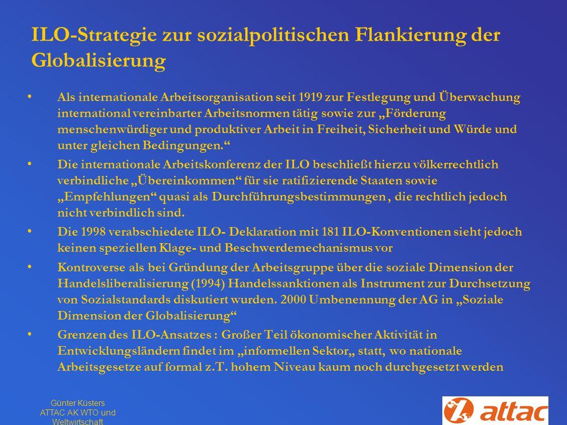 Günter Küsters ATTAC AK WTO und Weltwirtschaft ILO-Strategie zur sozialpolitischen Flankierung der Globalisierung Als internationale Arbeitsorganisati