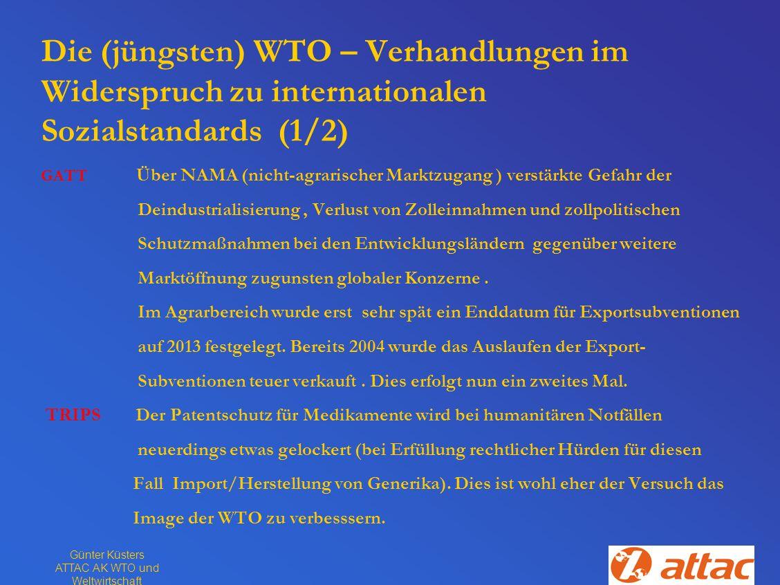 Günter Küsters ATTAC AK WTO und Weltwirtschaft Die (jüngsten) WTO – Verhandlungen im Widerspruch zu internationalen Sozialstandards (1/2) GATT Über NA