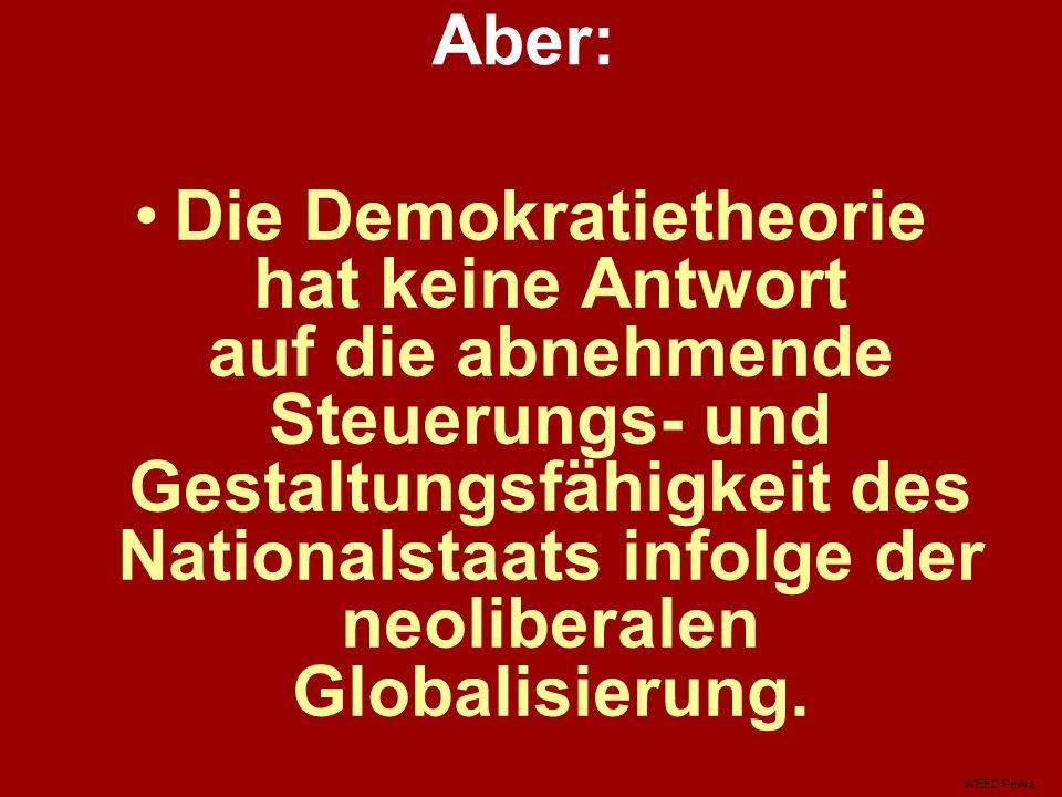 Aber: Die Demokratietheorie hat keine Antwort auf die abnehmende Steuerungs- und Gestaltungsfähigkeit des Nationalstaats infolge der neoliberalen Globalisierung.