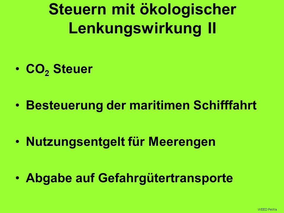 Steuern mit ökologischer Lenkungswirkung II CO 2 Steuer Besteuerung der maritimen Schifffahrt Nutzungsentgelt für Meerengen Abgabe auf Gefahrgütertransporte WEED PeWa