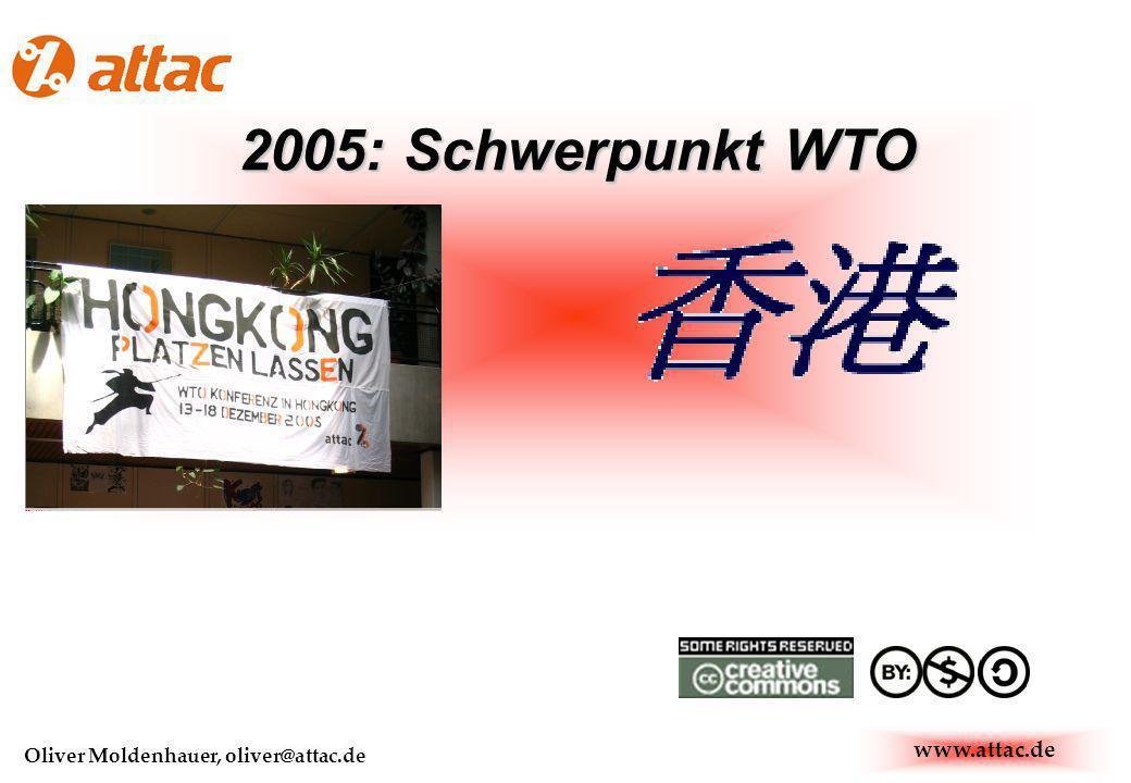 www.attac.de Oliver Moldenhauer, oliver@attac.de 2005: Schwerpunkt WTO