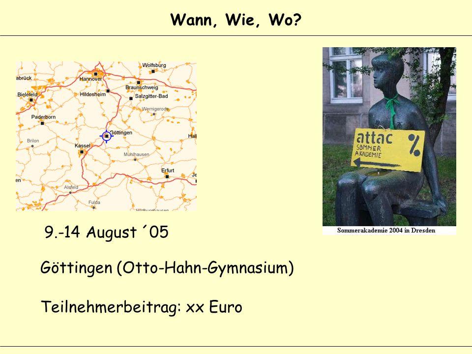 Wann, Wie, Wo Göttingen (Otto-Hahn-Gymnasium) 9.-14 August ´05 Teilnehmerbeitrag: xx Euro