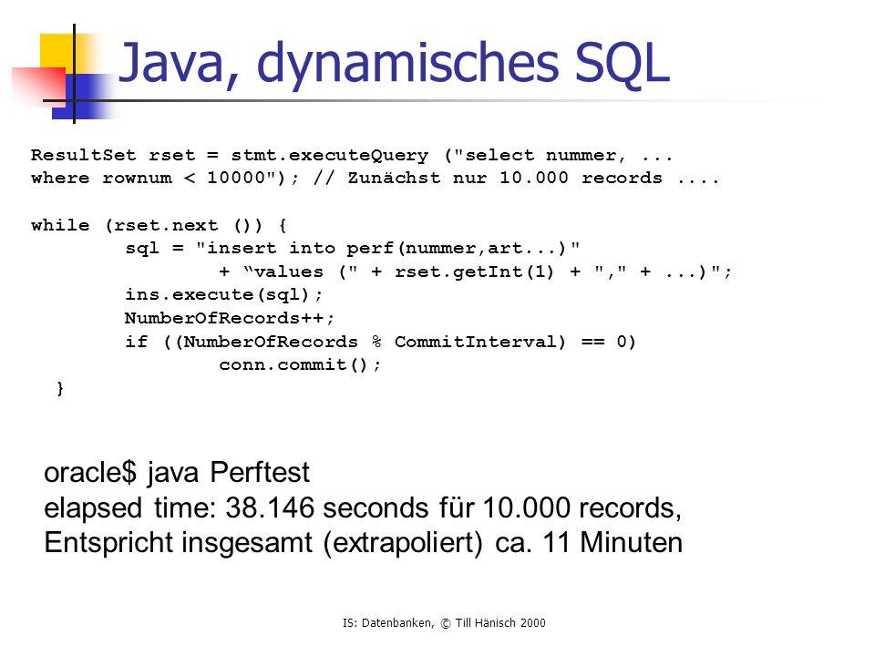 IS: Datenbanken, © Till Hänisch 2000 Java, dynamisches SQL ResultSet rset = stmt.executeQuery (