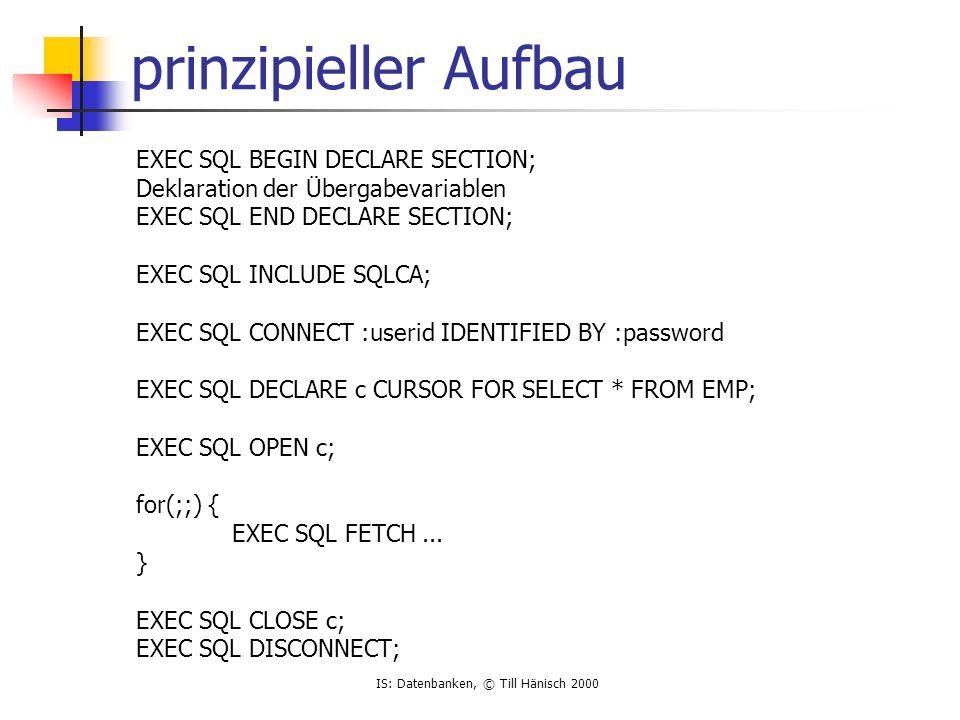 IS: Datenbanken, © Till Hänisch 2000 Anmerkungen statisches SQL wird im Programm fest definiert und kann vom Precompiler ausgewertet werden SQL muß vorher bekannt sein .