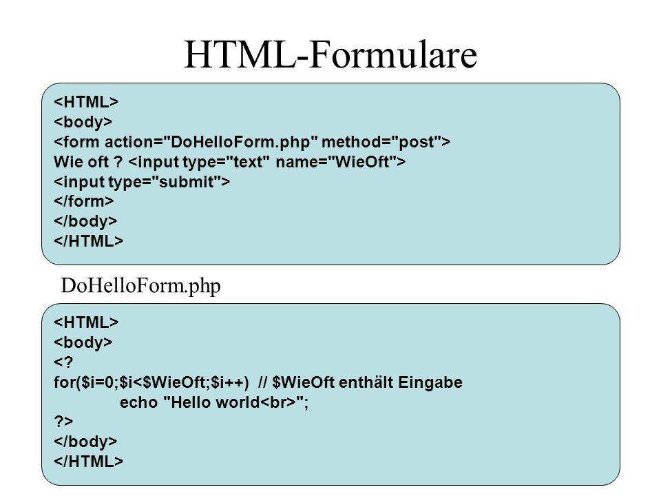 HTML-Formulare Wie oft ? <? for($i=0;$i<$WieOft;$i++) // $WieOft enthält Eingabe echo