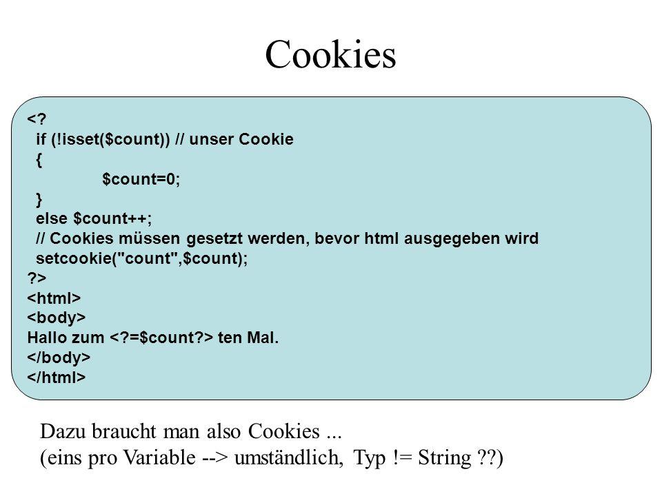 Cookies <? if (!isset($count)) // unser Cookie { $count=0; } else $count++; // Cookies müssen gesetzt werden, bevor html ausgegeben wird setcookie(