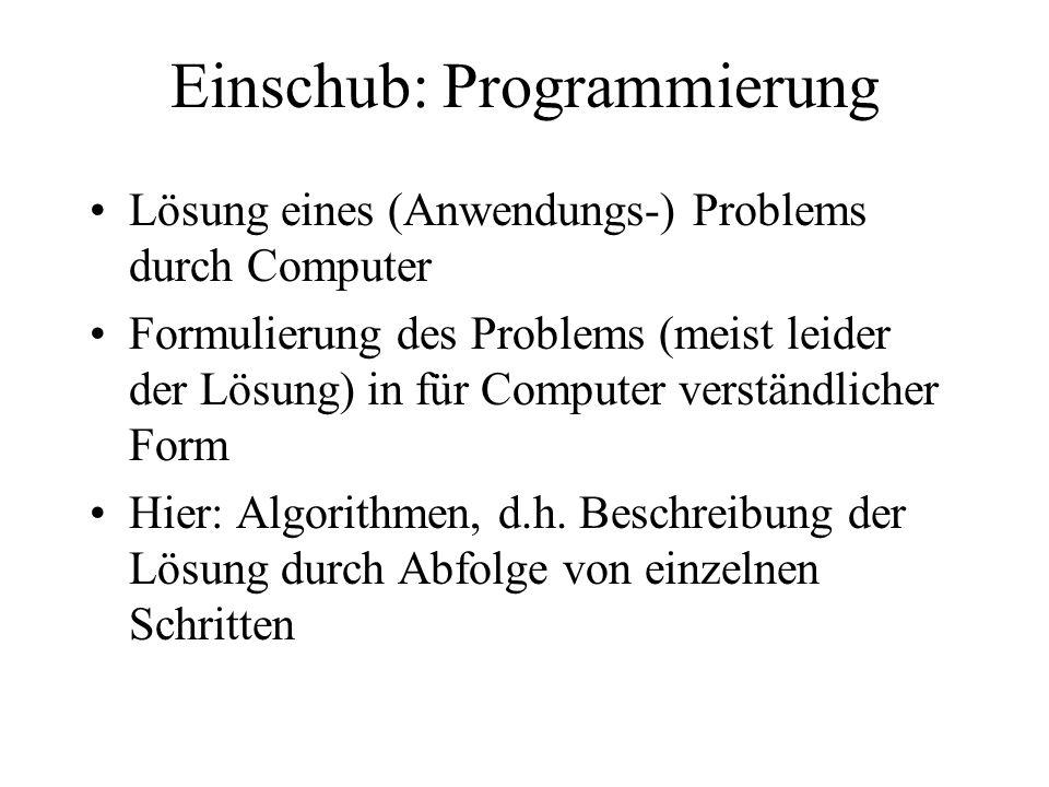 Einschub: Programmierung Lösung eines (Anwendungs-) Problems durch Computer Formulierung des Problems (meist leider der Lösung) in für Computer verstä