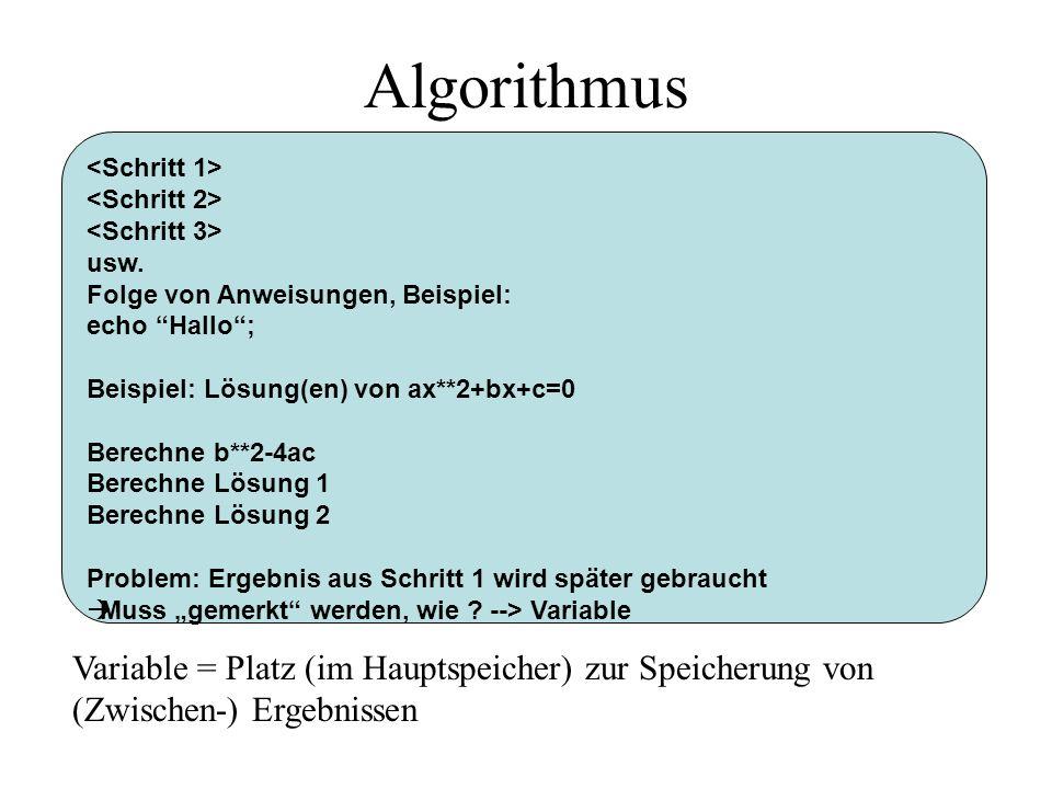 Algorithmus usw. Folge von Anweisungen, Beispiel: echo Hallo; Beispiel: Lösung(en) von ax**2+bx+c=0 Berechne b**2-4ac Berechne Lösung 1 Berechne Lösun