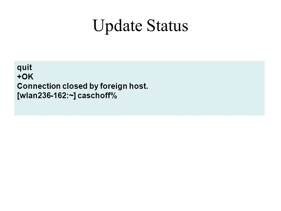 Update Status quit +OK Connection closed by foreign host. [wlan236-162:~] caschoff%