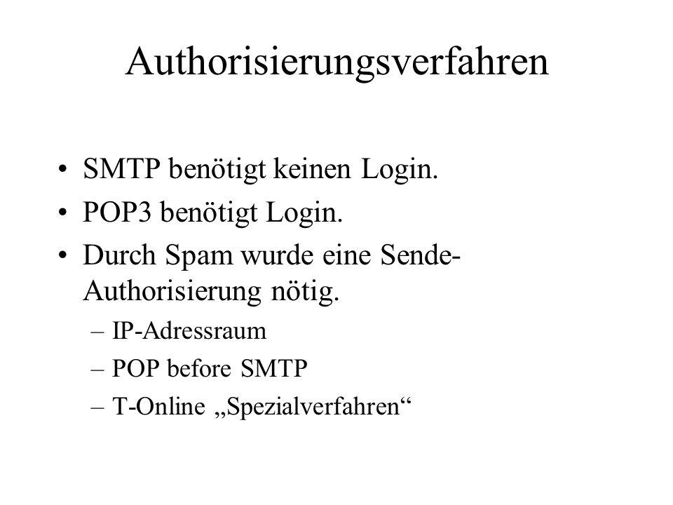 Authorisierungsverfahren SMTP benötigt keinen Login. POP3 benötigt Login. Durch Spam wurde eine Sende- Authorisierung nötig. –IP-Adressraum –POP befor