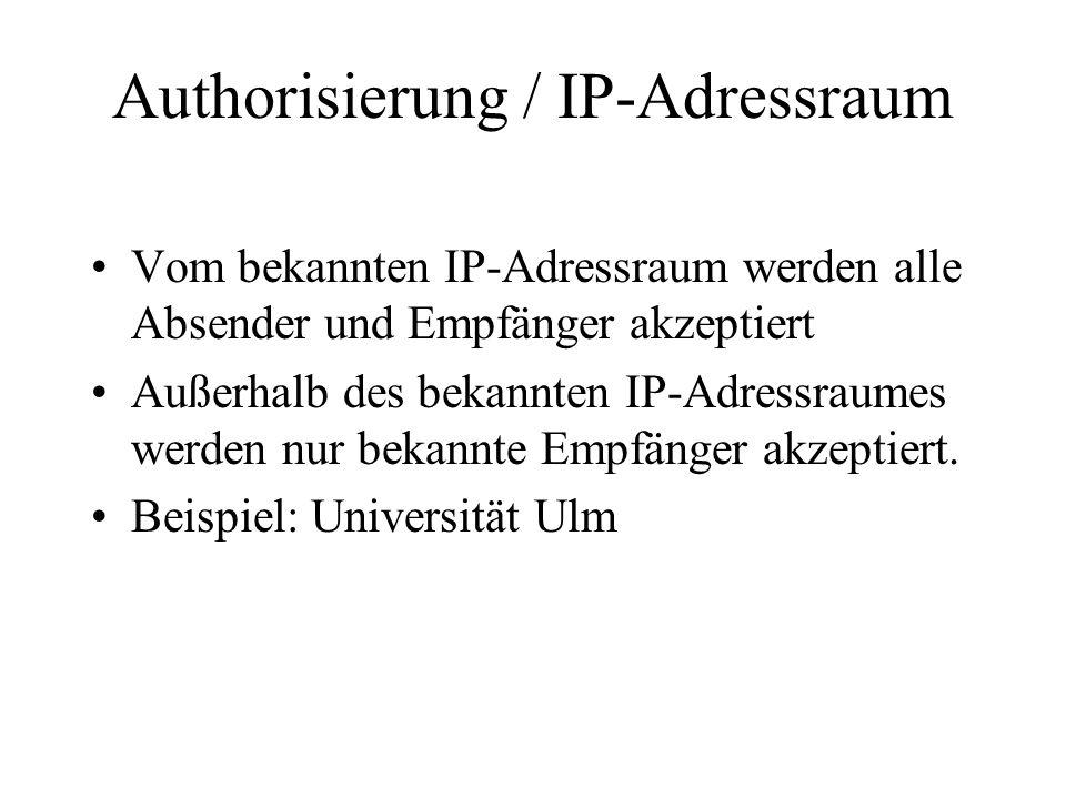 Authorisierung / IP-Adressraum Vom bekannten IP-Adressraum werden alle Absender und Empfänger akzeptiert Außerhalb des bekannten IP-Adressraumes werden nur bekannte Empfänger akzeptiert.