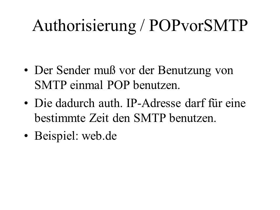 Authorisierung / POPvorSMTP Der Sender muß vor der Benutzung von SMTP einmal POP benutzen. Die dadurch auth. IP-Adresse darf für eine bestimmte Zeit d