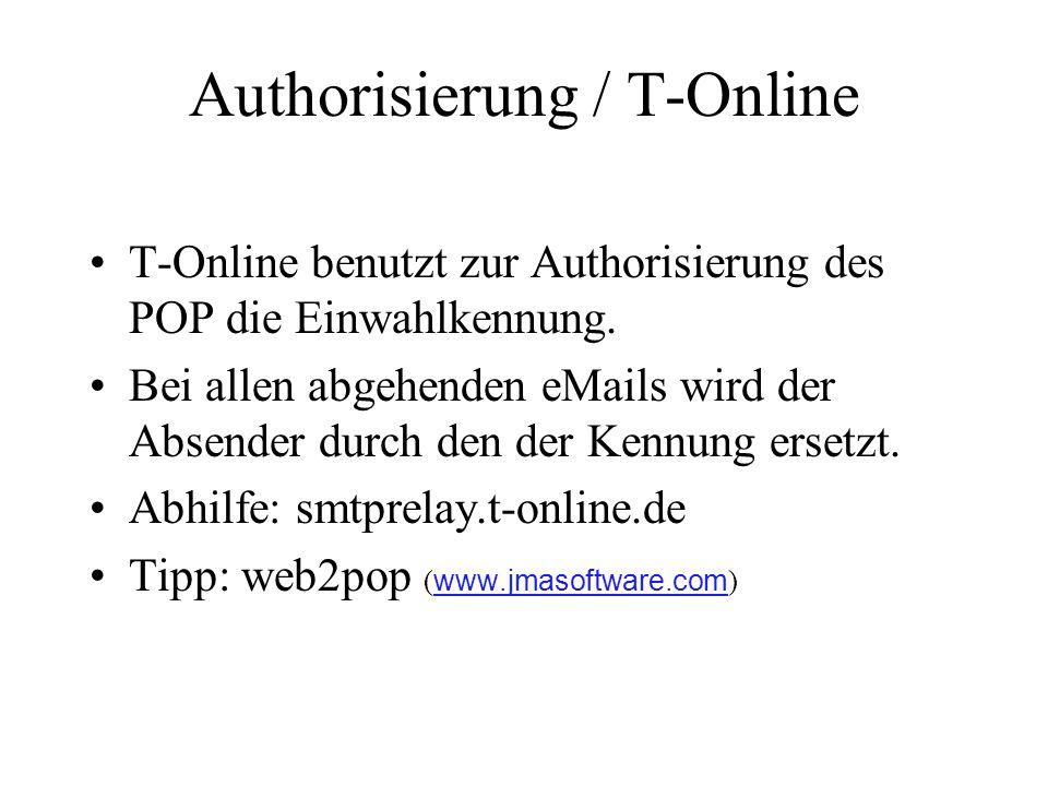 Authorisierung / T-Online T-Online benutzt zur Authorisierung des POP die Einwahlkennung. Bei allen abgehenden eMails wird der Absender durch den der