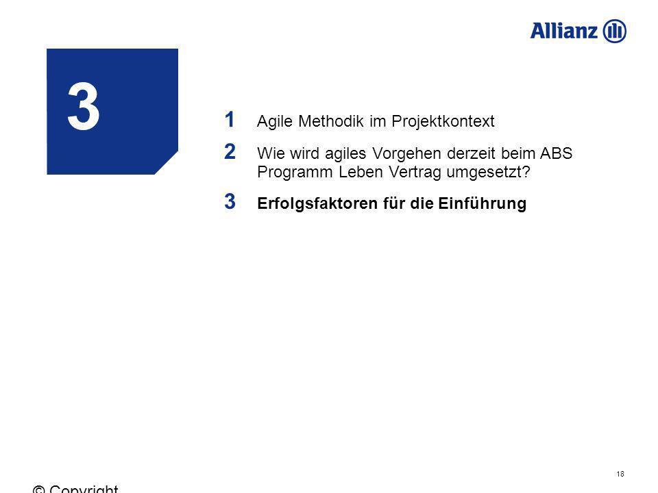 18 © Copyright Allianz 05.03.2012 3 1 Agile Methodik im Projektkontext 2 Wie wird agiles Vorgehen derzeit beim ABS Programm Leben Vertrag umgesetzt? 3