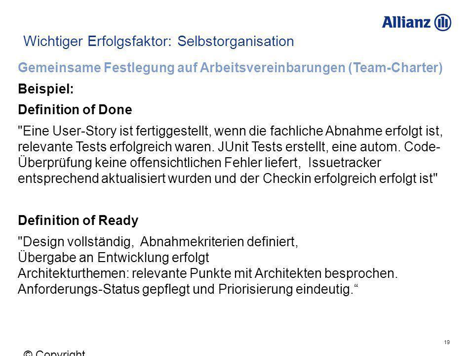 19 © Copyright Allianz 05.03.2012 Wichtiger Erfolgsfaktor: Selbstorganisation Gemeinsame Festlegung auf Arbeitsvereinbarungen (Team-Charter) Beispiel: