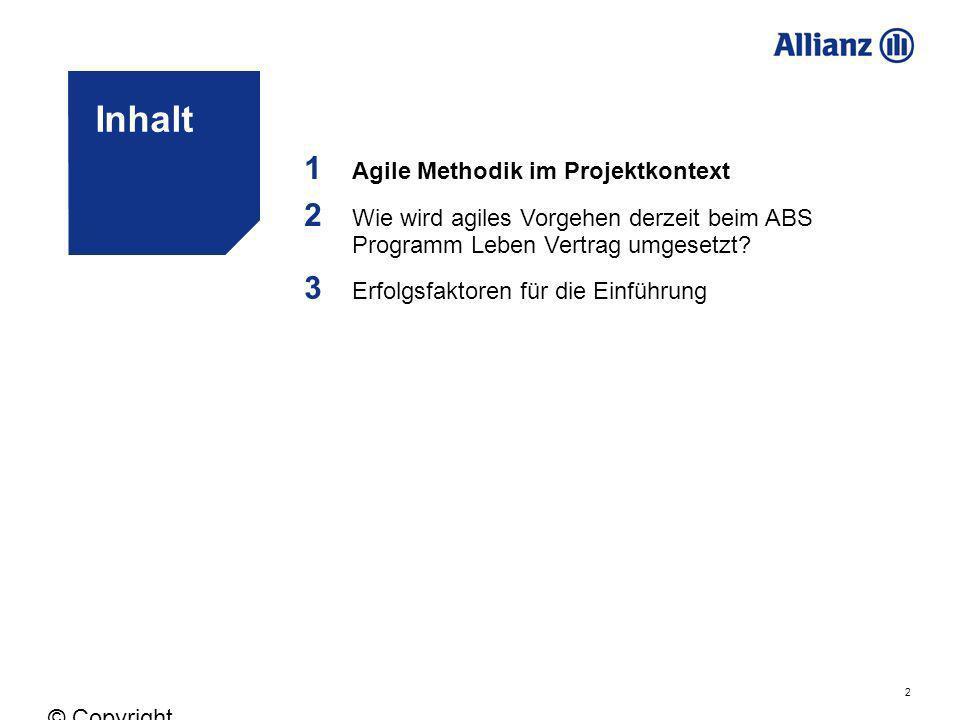 2 © Copyright Allianz 05.03.2012 Inhalt 1 Agile Methodik im Projektkontext 2 Wie wird agiles Vorgehen derzeit beim ABS Programm Leben Vertrag umgesetz