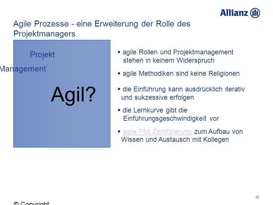 22 © Copyright Allianz 05.03.2012 Agile Prozesse - eine Erweiterung der Rolle des Projektmanagers Projekt Management Agil? agile Rollen und Projektman