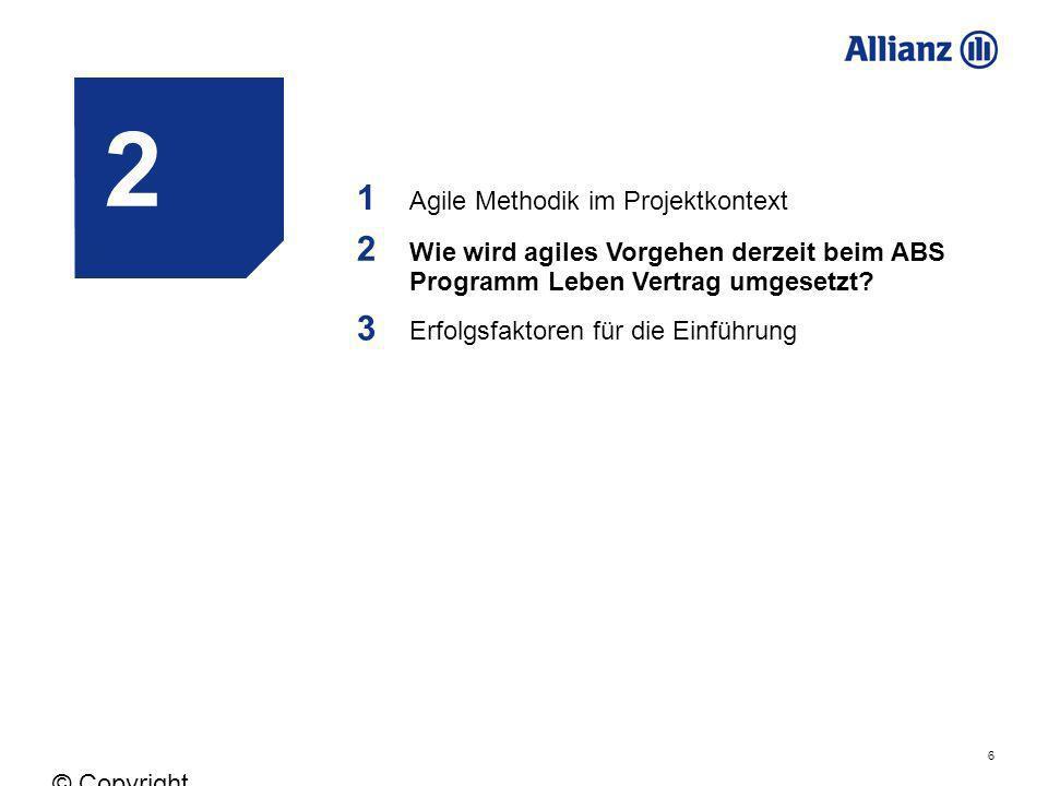 6 © Copyright Allianz 05.03.2012 1 Agile Methodik im Projektkontext 2 Wie wird agiles Vorgehen derzeit beim ABS Programm Leben Vertrag umgesetzt? 3 Er
