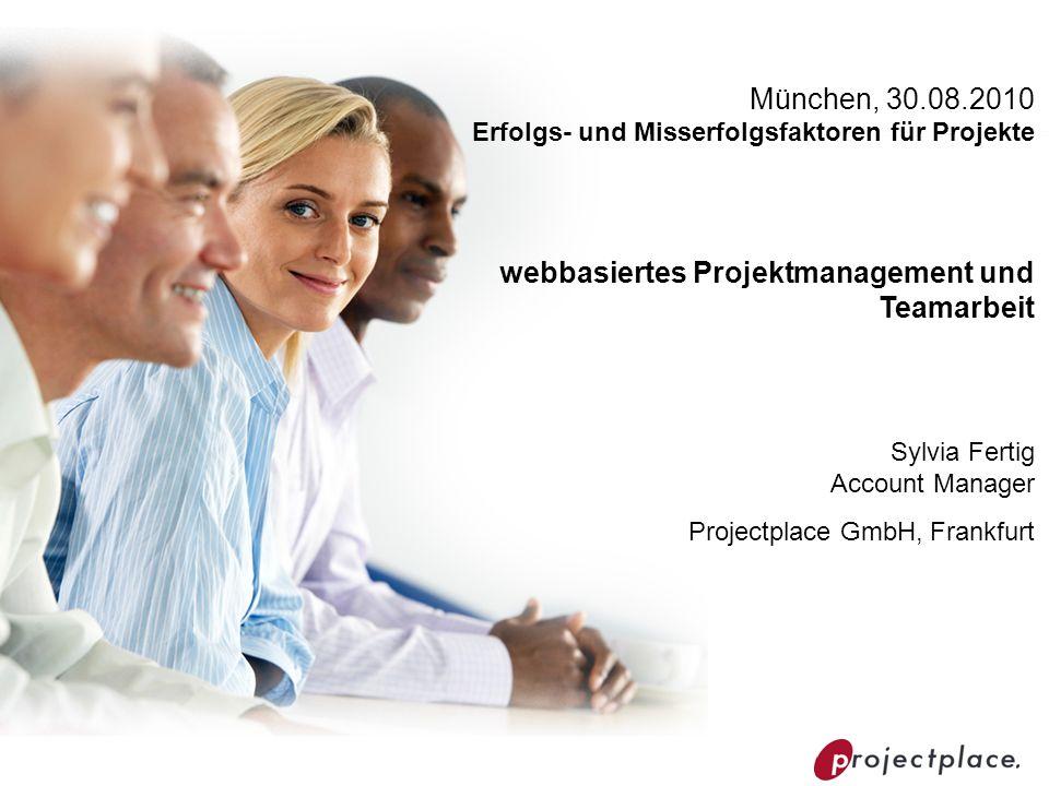 München, 30.08.2010 Erfolgs- und Misserfolgsfaktoren für Projekte webbasiertes Projektmanagement und Teamarbeit Sylvia Fertig Account Manager Projectp