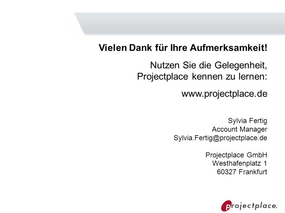 Vielen Dank für Ihre Aufmerksamkeit! Nutzen Sie die Gelegenheit, Projectplace kennen zu lernen: www.projectplace.de Sylvia Fertig Account Manager Sylv