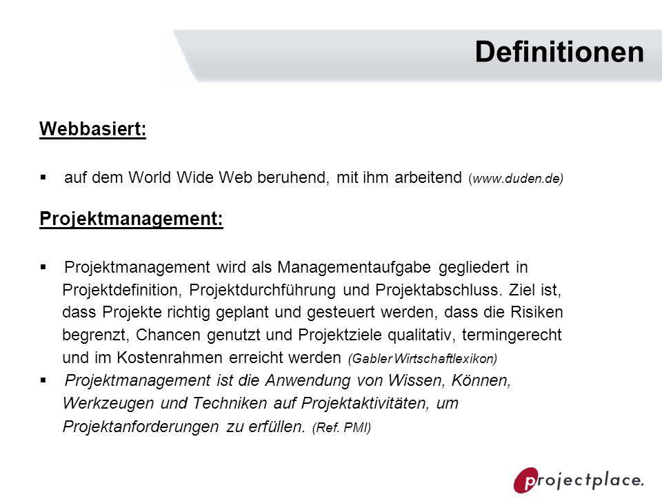 Definitionen Webbasiert: auf dem World Wide Web beruhend, mit ihm arbeitend (www.duden.de) Projektmanagement: Projektmanagement wird als Managementauf