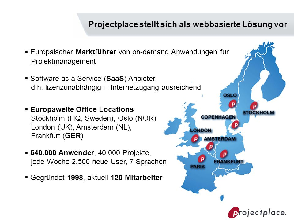 Europäischer Marktführer von on-demand Anwendungen für Projektmanagement Software as a Service (SaaS) Anbieter, d.h. lizenzunabhängig – Internetzugang