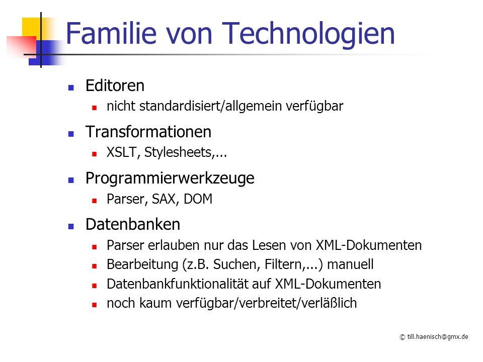 © till.haenisch@gmx.de Familie von Technologien Editoren nicht standardisiert/allgemein verfügbar Transformationen XSLT, Stylesheets,... Programmierwe