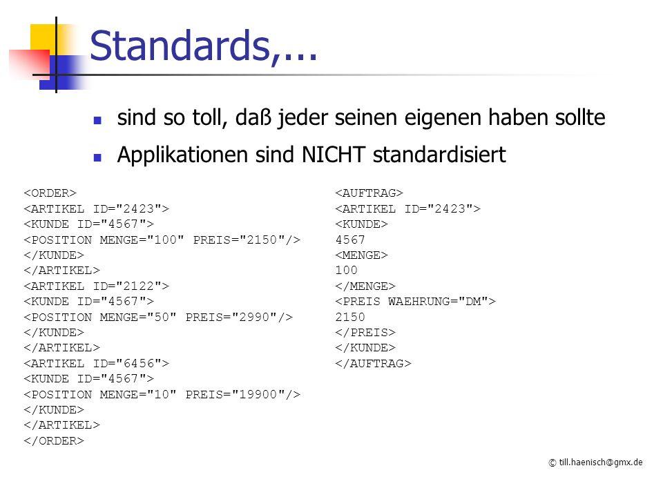 © till.haenisch@gmx.de Standards,... sind so toll, daß jeder seinen eigenen haben sollte Applikationen sind NICHT standardisiert 4567 100 2150
