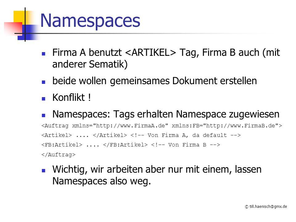 © till.haenisch@gmx.de Namespaces Firma A benutzt Tag, Firma B auch (mit anderer Sematik) beide wollen gemeinsames Dokument erstellen Konflikt ! Names