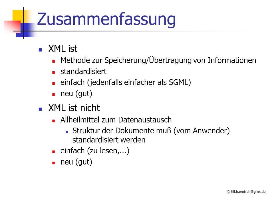 © till.haenisch@gmx.de Zusammenfassung XML ist Methode zur Speicherung/Übertragung von Informationen standardisiert einfach (jedenfalls einfacher als