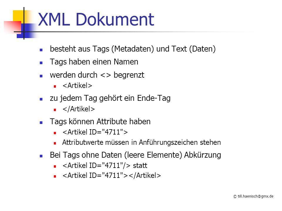 © till.haenisch@gmx.de XML Dokument besteht aus Tags (Metadaten) und Text (Daten) Tags haben einen Namen werden durch <> begrenzt zu jedem Tag gehört
