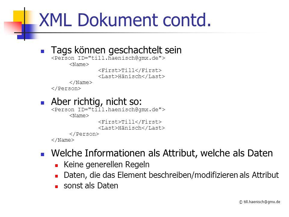 © till.haenisch@gmx.de XML Dokument contd. Tags können geschachtelt sein Till Hänisch Aber richtig, nicht so: Till Hänisch Welche Informationen als At