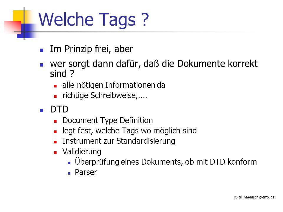 © till.haenisch@gmx.de Welche Tags ? Im Prinzip frei, aber wer sorgt dann dafür, daß die Dokumente korrekt sind ? alle nötigen Informationen da richti
