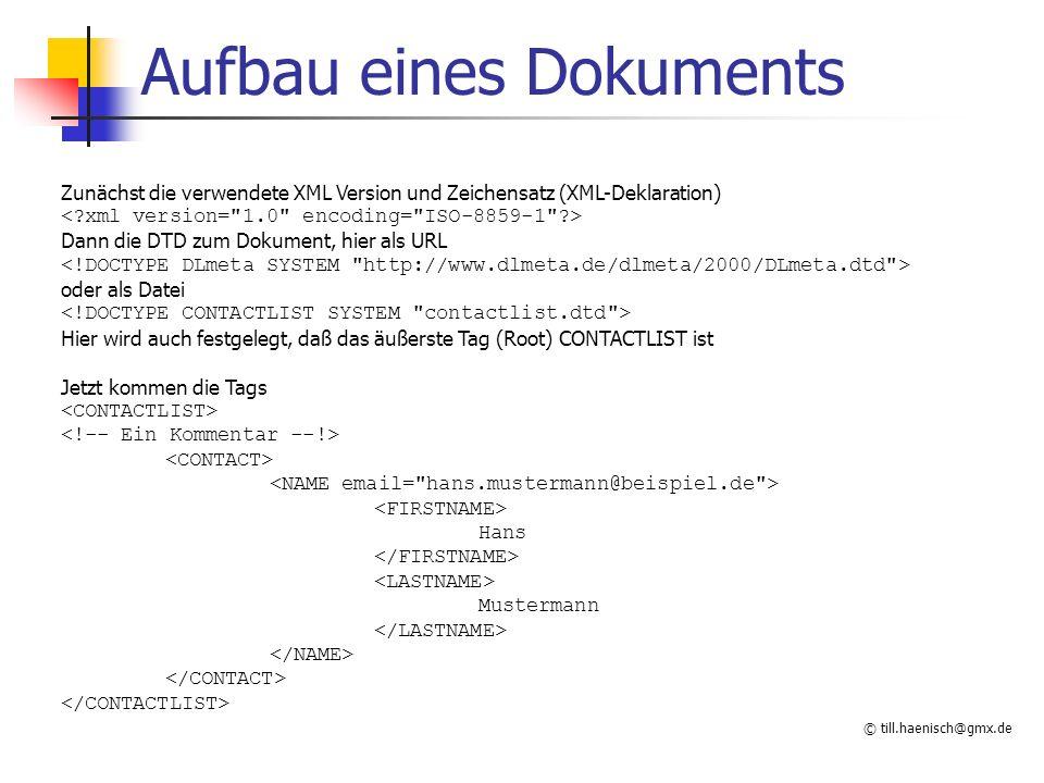 © till.haenisch@gmx.de Aufbau eines Dokuments Zunächst die verwendete XML Version und Zeichensatz (XML-Deklaration) Dann die DTD zum Dokument, hier al