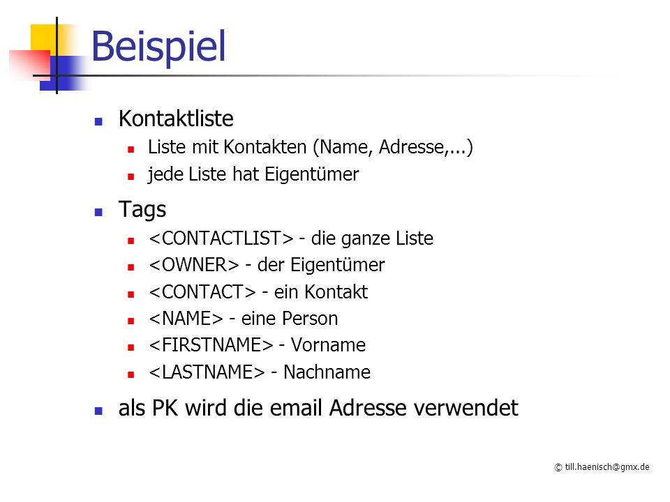 © till.haenisch@gmx.de Beispiel Kontaktliste Liste mit Kontakten (Name, Adresse,...) jede Liste hat Eigentümer Tags - die ganze Liste - der Eigentümer